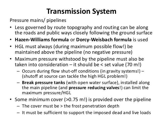 Transmission System Pressure mains/ pipelines • Less governed by route topography and routing can be along the roads and p...
