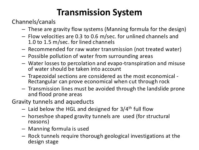 Transmission System Channels/canals – These are gravity flow systems (Manning formula for the design) – Flow velocities ar...