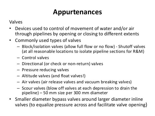 Appurtenances Valves • Devices used to control of movement of water and/or air through pipelines by opening or closing to ...