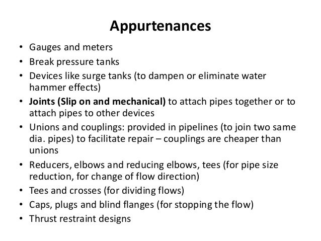 Appurtenances • Gauges and meters • Break pressure tanks • Devices like surge tanks (to dampen or eliminate water hammer e...