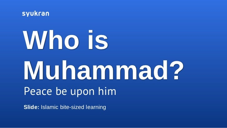 Who isMuhammad?Peace be upon himSlide: Islamic bite-sized learning