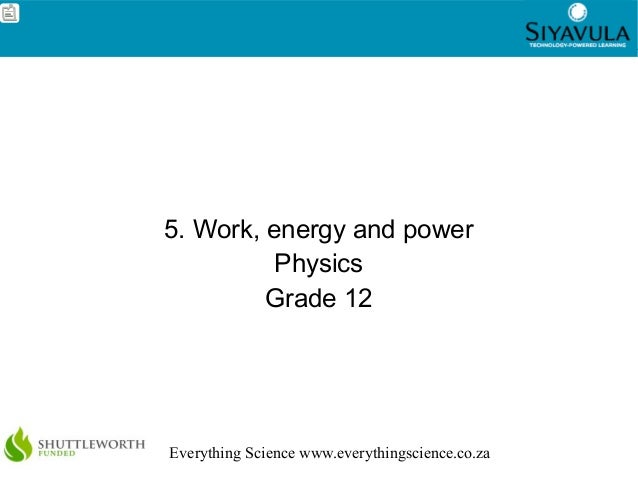 1 Everything Science www.everythingscience.co.za 5. Work, energy and power Physics Grade 12