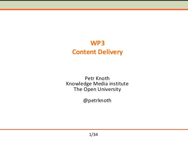 WP3 Content Delivery  Petr Knoth Knowledge Media institute The Open University @petrknoth  1/34