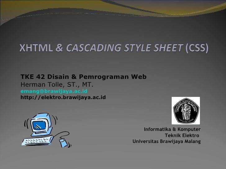 TKE 42 Disain & Pemrograman Web Herman Tolle, ST., MT. [email_address] http://elektro.brawijaya.ac.id Informatika & Komput...
