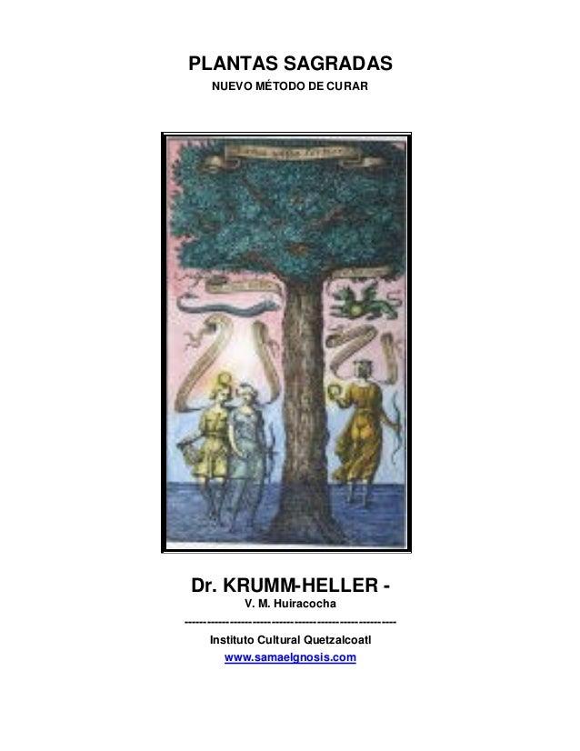 PLANTAS SAGRADAS       NUEVO MÉTODO DE CURAR Dr. KRUMM-HELLER -               V. M. Huiracocha----------------------------...