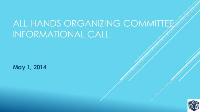 ALL-HANDS ORGANIZING COMMITTEE INFORMATIONAL CALL May 1, 2014