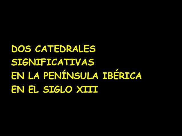 DOS CATEDRALESSIGNIFICATIVASEN LA PENÍNSULA IBÉRICAEN EL SIGLO XIII