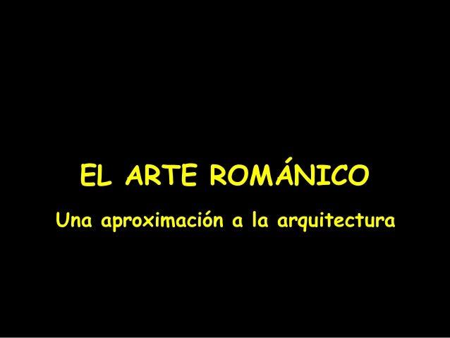 EL ARTE ROMÁNICO Una aproximación a la arquitectura