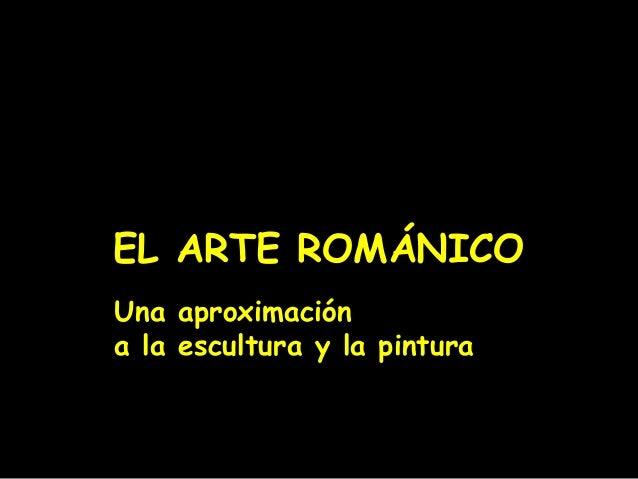 EL ARTE ROMÁNICO Una aproximación a la escultura y la pintura