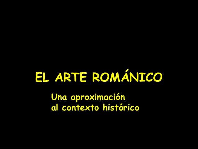 EL ARTE ROMÁNICO Una aproximación al contexto histórico