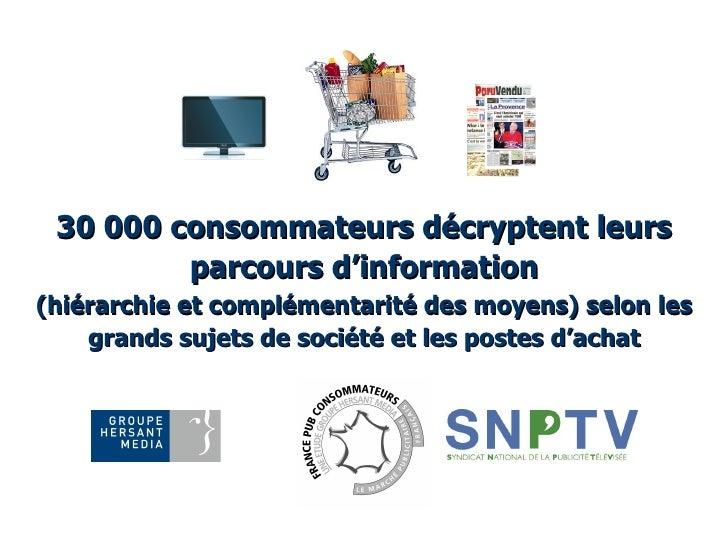 30 000 consommateurs décryptent leurs          parcours d'information (hiérarchie et complémentarité des moyens) selon les...