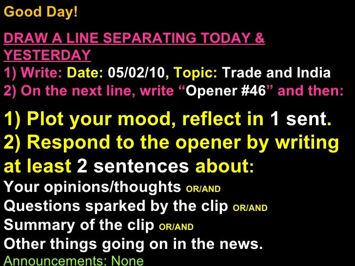 Good Day!  DRAW A LINE SEPARATING TODAY & YESTERDAY 1) Write:   Date:  05/02/10 , Topic:  Trade and India 2) On the next l...
