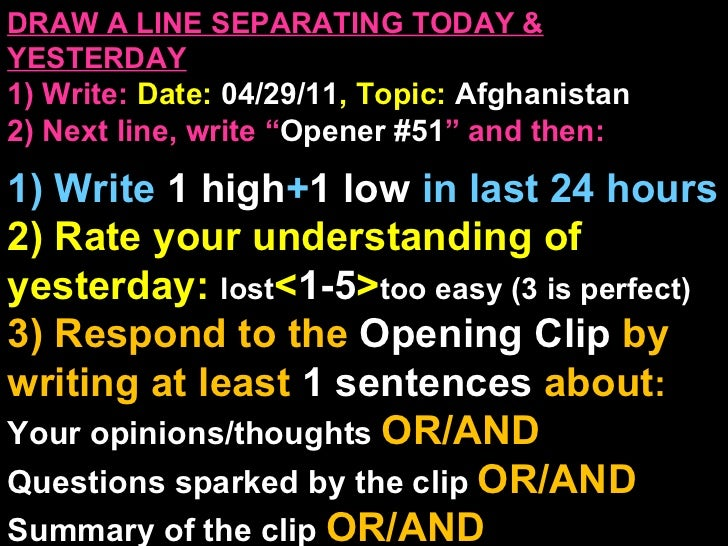 """DRAW A LINE SEPARATING TODAY & YESTERDAY 1) Write:   Date:  04/29/11 , Topic:  Afghanistan 2) Next line, write """" Opener #5..."""
