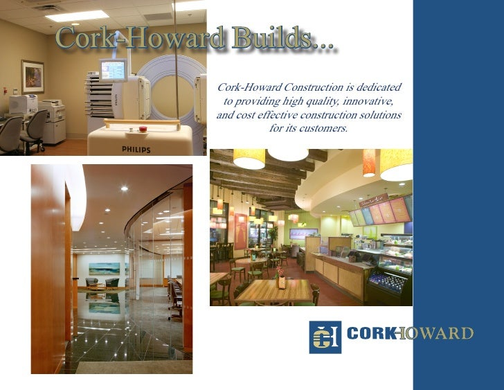Cork-Howard Builds...            Cork-Howard Construction is dedicated             to providing high quality, innovative, ...