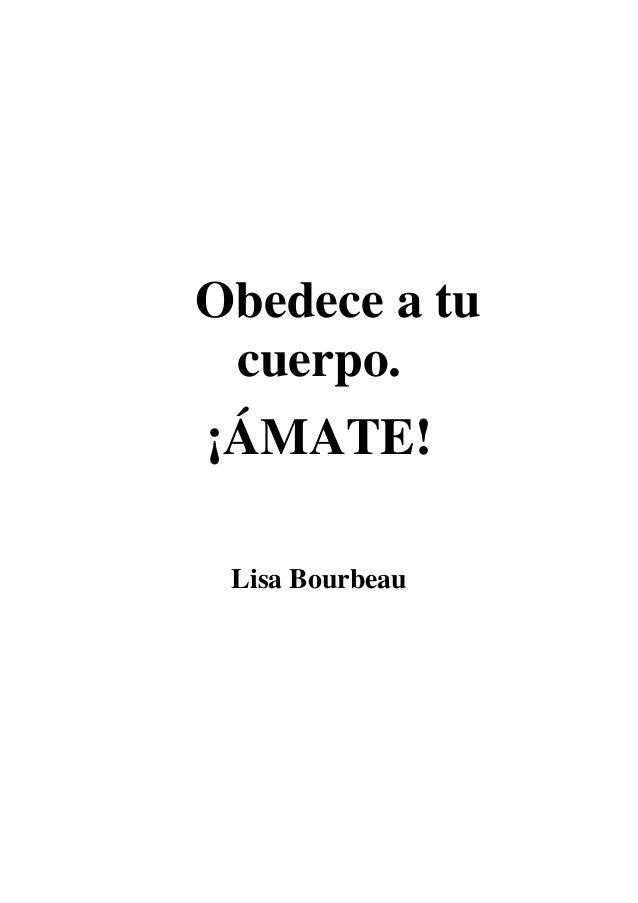 Obedece a tu cuerpo.¡ÁMATE! Lisa Bourbeau