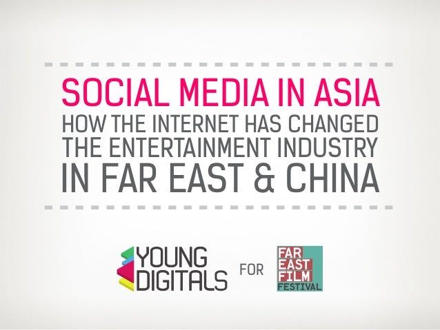 SOCIAL MEDIA IN ASIA HOW THE INTERNET HAS CHANGED THE ENTERTAINMENT INDUSTRY IN FAR EAST & CHINA FOR