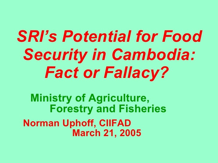 SRI's Potential for Food Security in Cambodia: Fact or Fallacy?   Ministry of Agriculture,  Forestry and Fisheries Norman ...