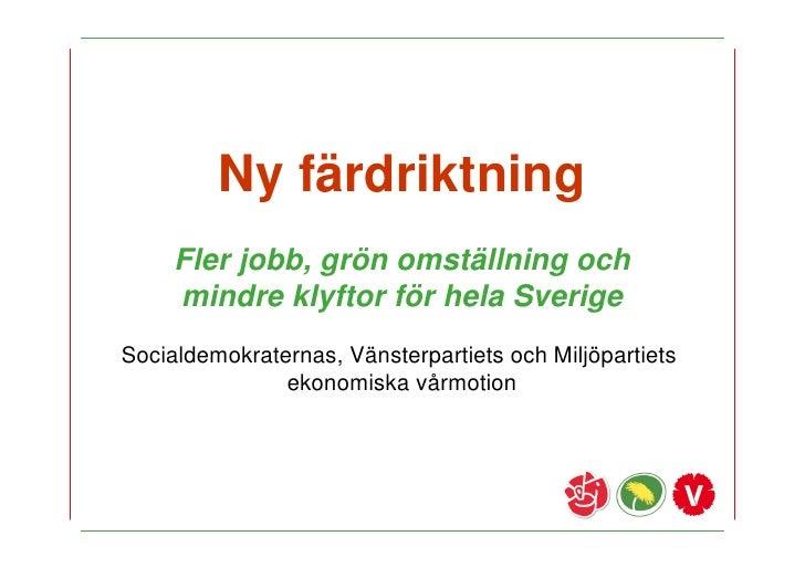 Ny färdriktning      Fler jobb, grön omställning och      mindre klyftor för hela Sverige Socialdemokraternas, Vänsterpart...