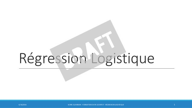 Régression Logistique 6/30/2016 BORIS GUARISMA - FORMATION DATA SCIENTIST - RÉGRESSION LOGISTIQUE 1