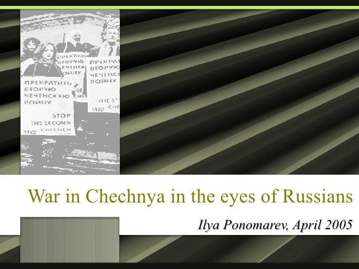 War in Chechnya in the eyes of Russians Ilya Ponomarev, April 2005