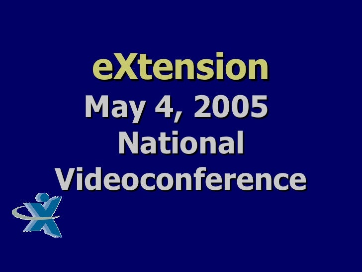 eXtension May 4, 2005  National Videoconference