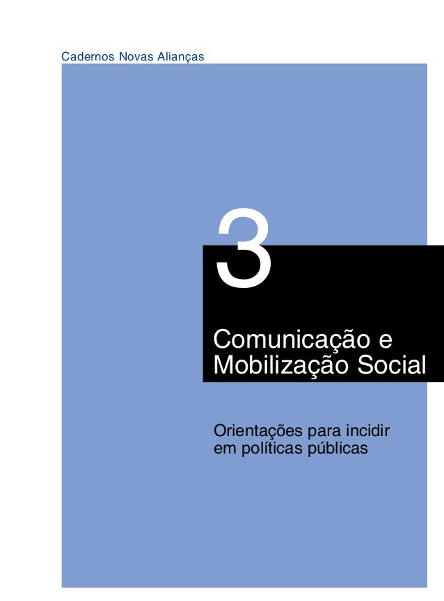 1 Cadernos Novas Alianças 3 Comunicação e Mobilização Social Orientações para incidir em políticas públicas