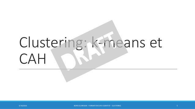 Clustering: k-means et CAH 6/30/2016 BORIS GUARISMA - FORMATION DATA SCIENTIST - CLUSTERING 1