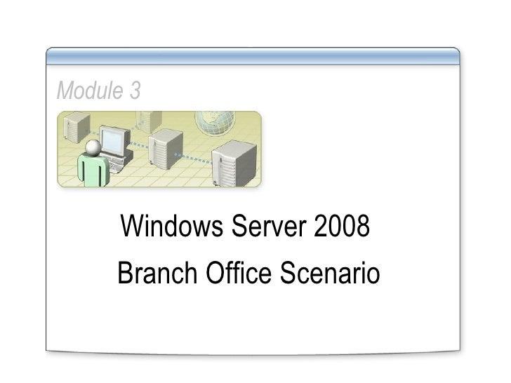 Module 3 Windows Server 2008  Branch Office Scenario