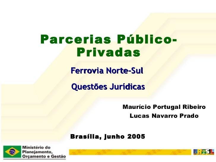 Parcerias Público-Privadas Ferrovia Norte-Sul  Questões Jurídicas Brasília, junho 2005 Maurício Portugal Ribeiro Lucas Nav...