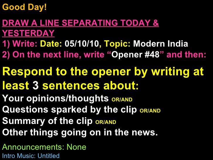 Good Day!  DRAW A LINE SEPARATING TODAY & YESTERDAY 1) Write:   Date:  05/10/10 , Topic:  Modern India 2) On the next line...