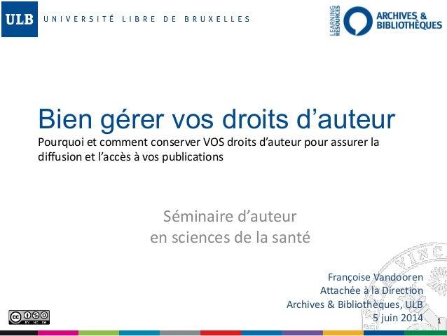 1 Séminaire d'auteur en sciences de la santé Françoise Vandooren Attachée à la Direction Archives & Bibliothèques, ULB 5 j...