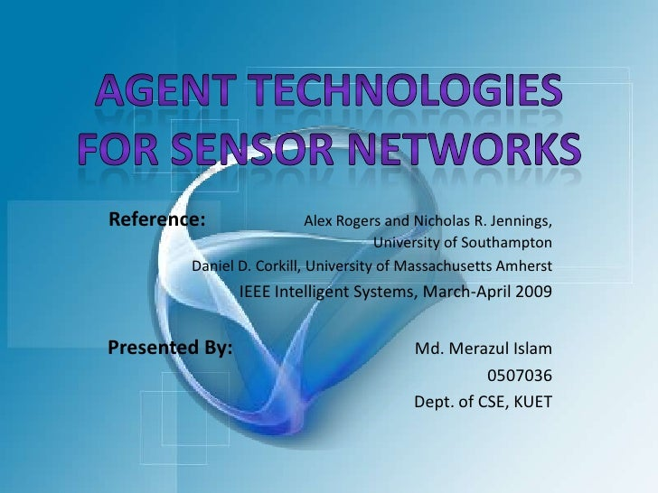 Agent Technologies for Sensor Networks<br />Reference:                    Alex Rogers and Nicholas R. Jennings,  Universit...