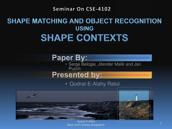 Seminar On CSE-4102<br />Shape Matching and Object Recognition<br />Using<br />Shape Contexts<br />1<br />Qudrat-E-Alahy R...