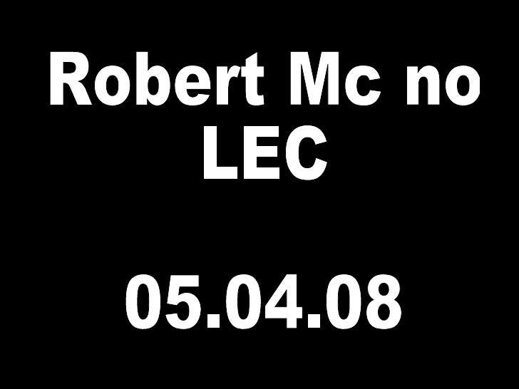 Robert Mc no  LEC 05.04.08