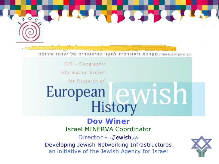 Dov Winer        Israel MINERVA Coordinator            Director - eJewish.info Developing Jewish Networking Infrastructure...