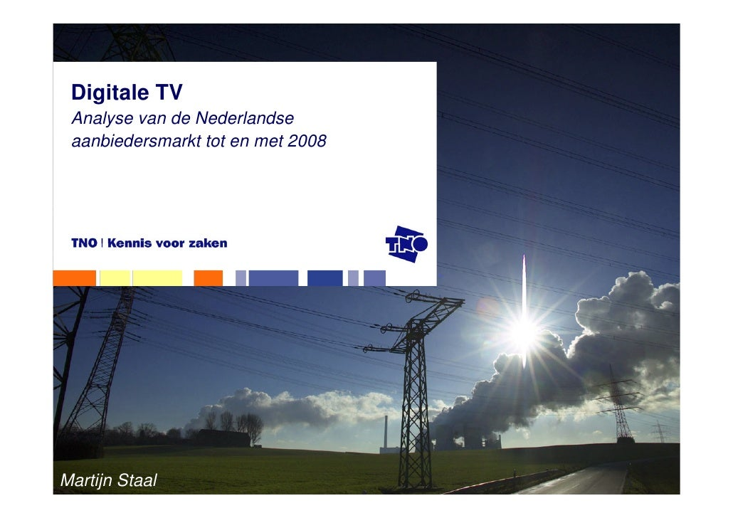 Digitale TV  Analyse van de Nederlandse  aanbiedersmarkt tot en met 2008     Martijn Staal
