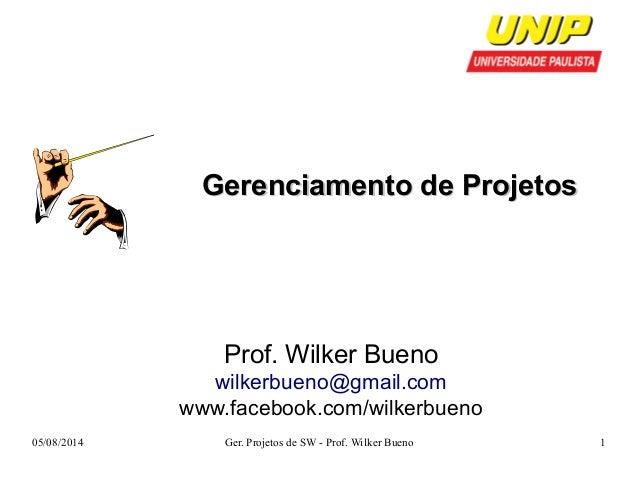 GGeerreenncciiaammeennttoo ddee PPrroojjeettooss  Prof. Wilker Bueno  wilkerbueno@gmail.com  www.facebook.com/wilkerbueno ...