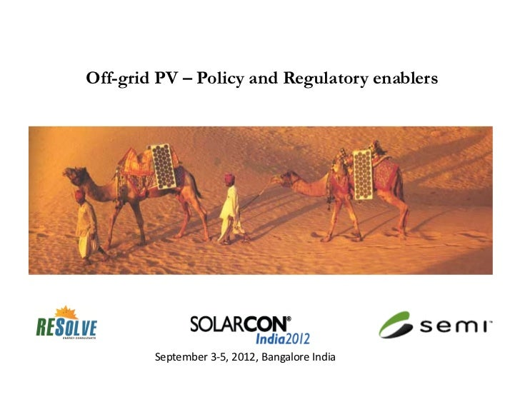 Off-grid PV – Policy and Regulatory enablers        September 3-5, 2012, Bangalore India