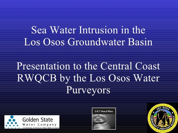 Sea Water Intrusion in the Los Osos Groundwater Basin Presentation to the Central Coast RWQCB by the Los Osos Water Purvey...