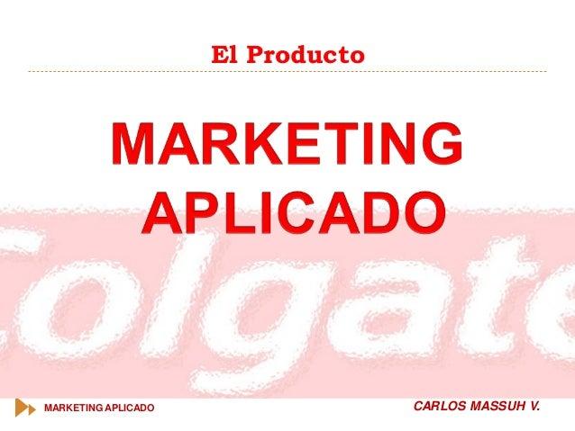 MARKETING APLICADO CARLOS MASSUH V. El Producto