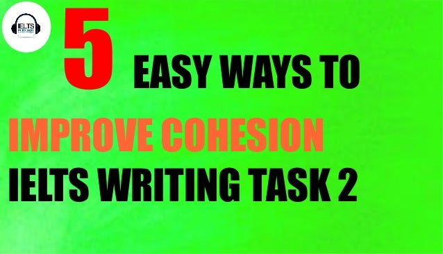 IELTS VOCABULARY 5 EASY WAYS TO IMPROVE COHESION IELTS WRITING TASK 2