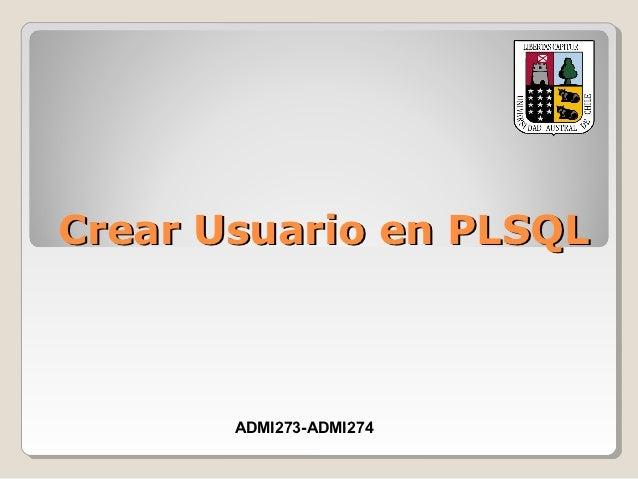 Crear Usuario en PLSQL       ADMI273-ADMI274