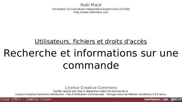 Noël Macé Formateur et Consultant indépendant expert Unix et FOSS http://www.noelmace.com  Utilisateurs, fichiers et droit...