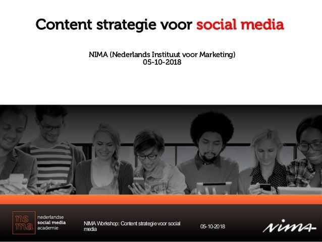 Content strategie voor social media NIMAWorkshop: Content strategievoor social media 05-10-2018 NIMA (Nederlands Instituut...