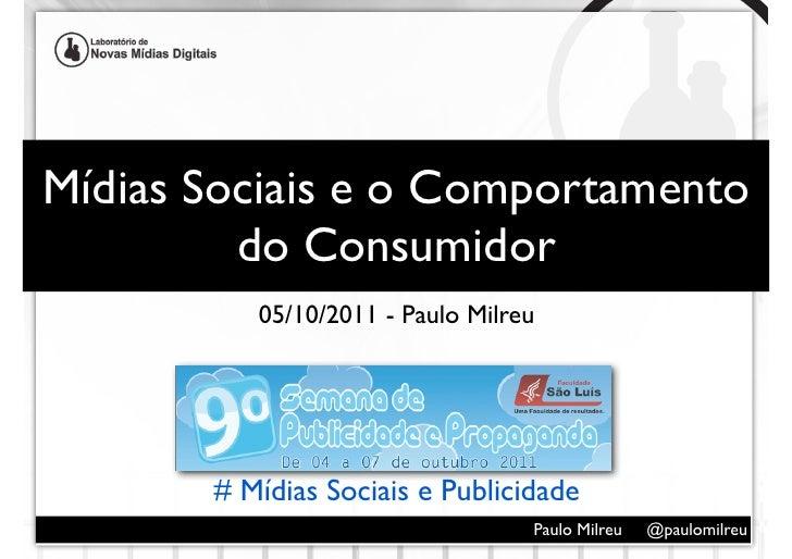 Mídias Sociais e o Comportamento         do Consumidor          05/10/2011 - Paulo Milreu       # Mídias Sociais e Publici...