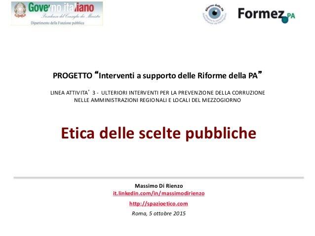 Etica delle scelte pubbliche Massimo Di Rienzo it.linkedin.com/in/massimodirienzo http://spazioetico.com Roma, 5 ottobre 2...