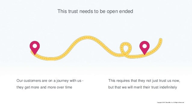 This trust needs to be open ended Our customers are on a journey with us - they get more and more over time This requires ...