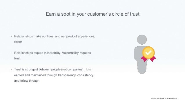 Earn a spot in your customer's circle of trust • Relationships make our lives, and our product experiences, richer • Relat...