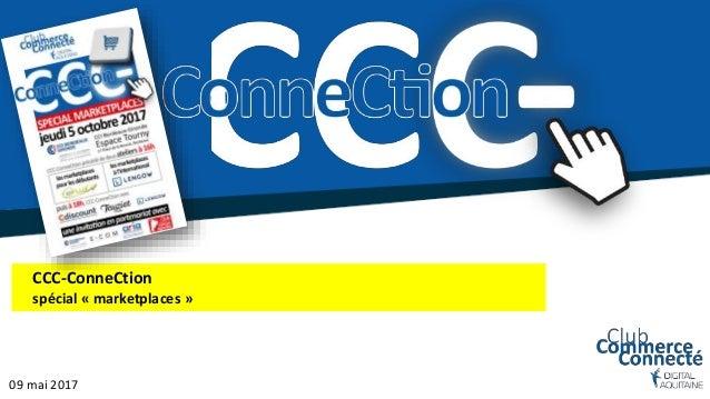 Ccc Connection Special Marketplaces Le 5 Octobre 2017 A La Cci De Bor