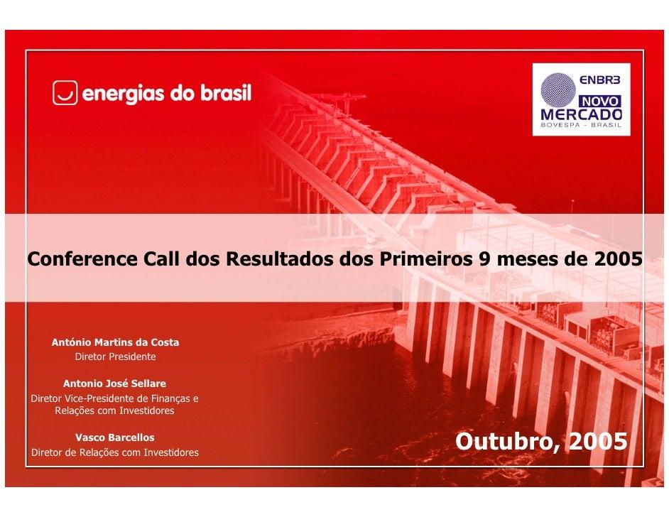 Conference Call dos Resultados dos Primeiros 9 meses de 2005        António Martins da Costa         Diretor Presidente   ...